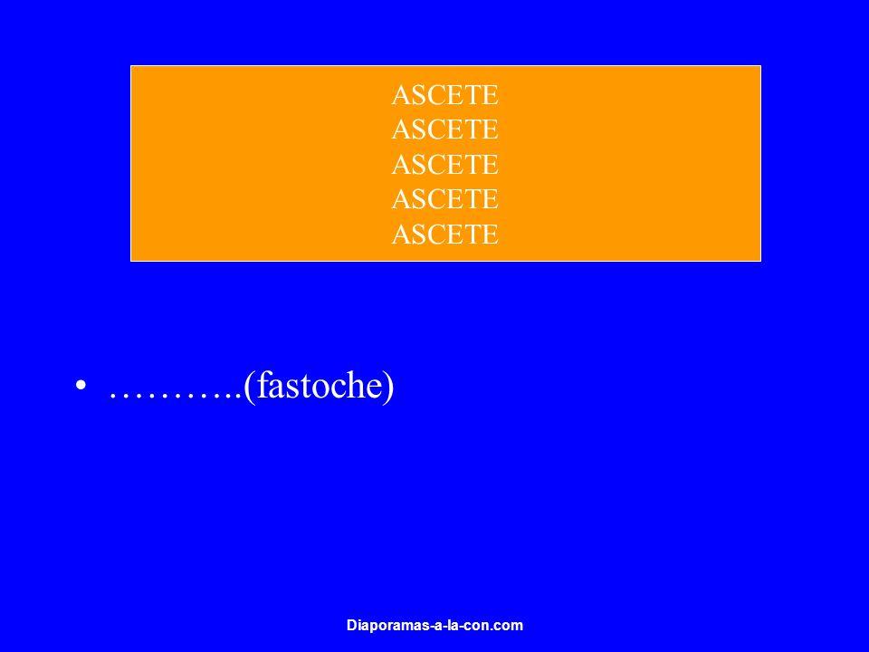 Diaporamas-a-la-con.com ………..(fastoche) ASCETE