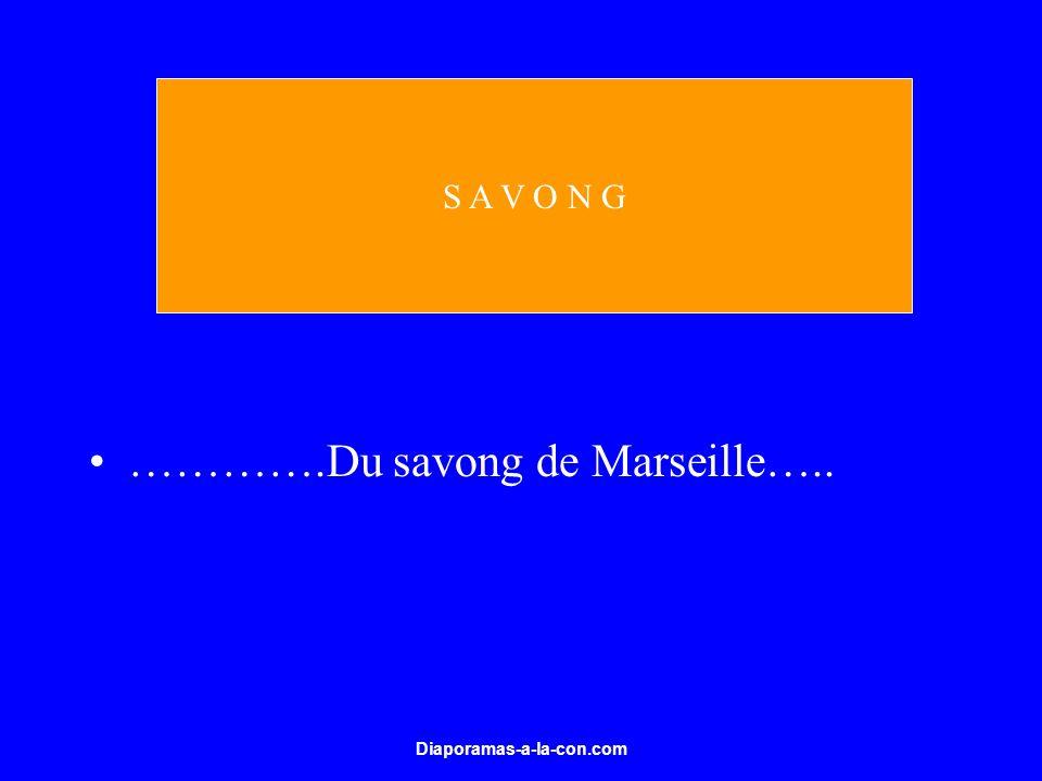Diaporamas-a-la-con.com ………….Du savong de Marseille….. S A V O N G