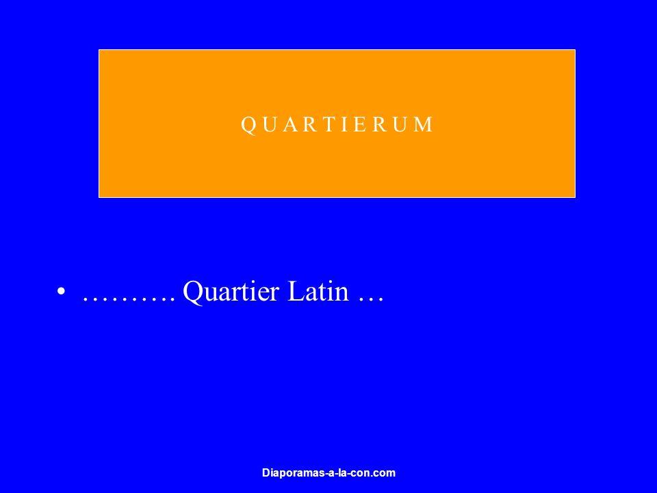 Diaporamas-a-la-con.com ………. Quartier Latin … Q U A R T I E R U M