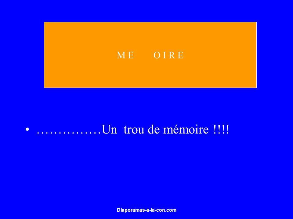 Diaporamas-a-la-con.com ……………Un trou de mémoire !!!! M E O I R E
