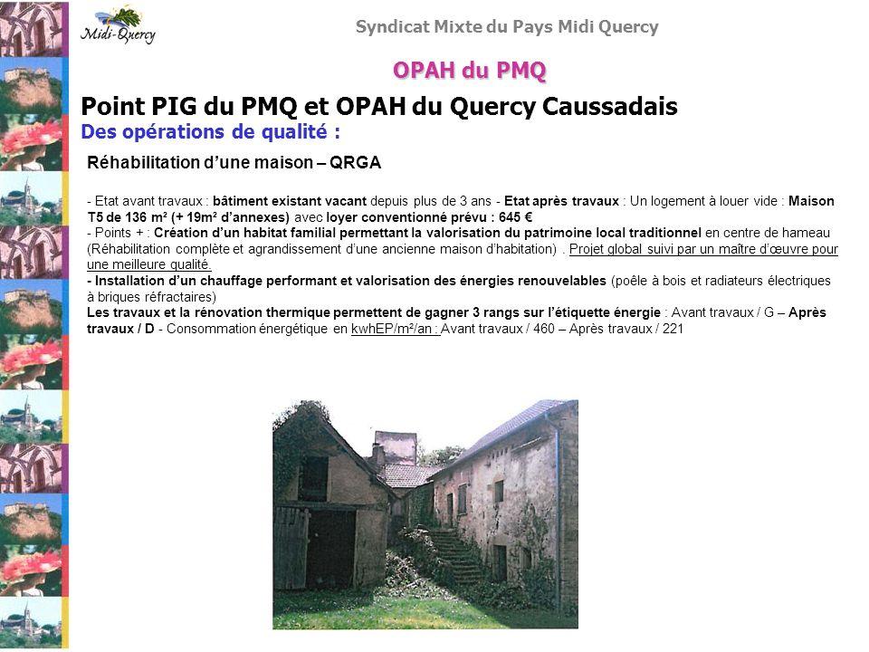 Syndicat Mixte du Pays Midi Quercy Point PIG du PMQ et OPAH du Quercy Caussadais Des opérations de qualité : OPAH du PMQ Réhabilitation dun immeuble – TVA - Etat avant travaux : 1 bâtiment ancien (R+2) composé de 2 logements vacants (depuis plus de 3 ans) - Etat après travaux : 4 logements à louer vide - 1 studio, 1 T2 et 2 T3 (27m² / 31m² / 48m² et 49m²).