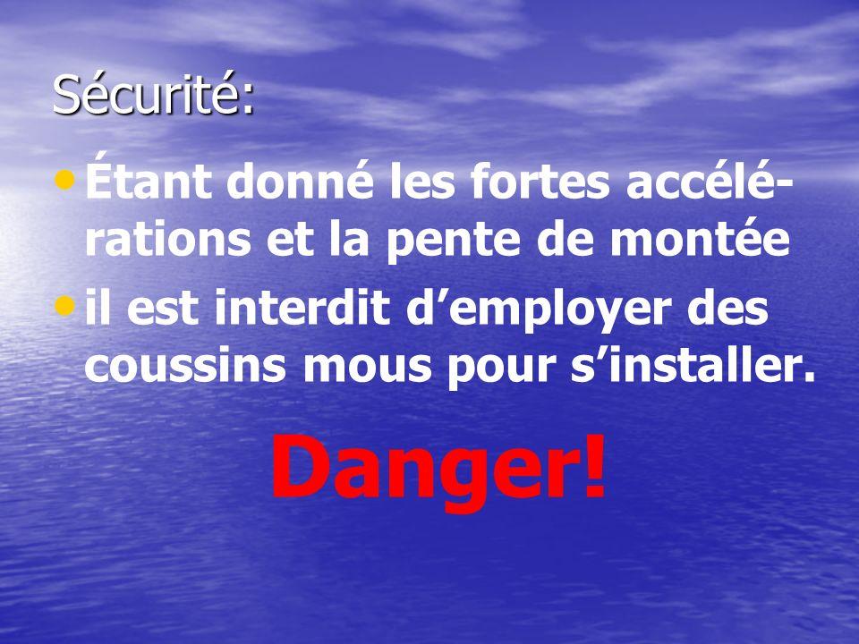Sécurité: Étant donné les fortes accélé- rations et la pente de montée il est interdit demployer des coussins mous pour sinstaller. Danger!