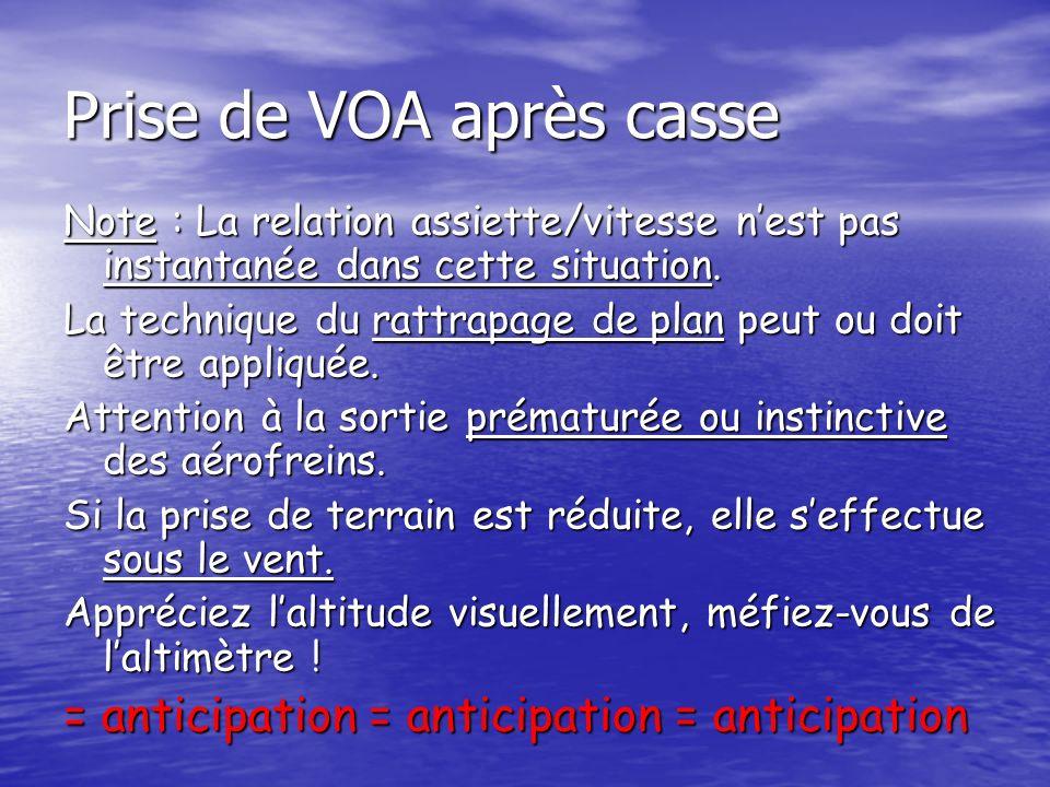 Prise de VOA après casse Note : La relation assiette/vitesse nest pas instantanée dans cette situation. La technique du rattrapage de plan peut ou doi