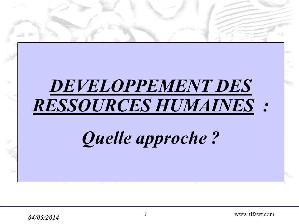 04/05/2014 www.tifawt.com1 DEVELOPPEMENT DES RESSOURCES HUMAINES : Quelle approche ?