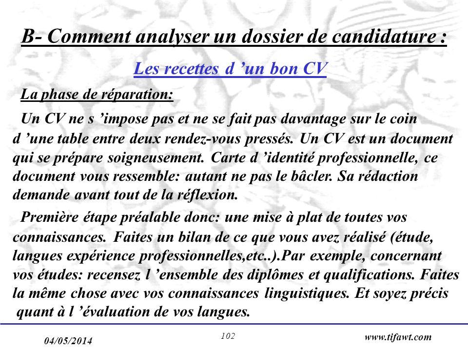 04/05/2014 www.tifawt.com 102 B- Comment analyser un dossier de candidature : Les recettes d un bon CV La phase de réparation: Un CV ne s impose pas e