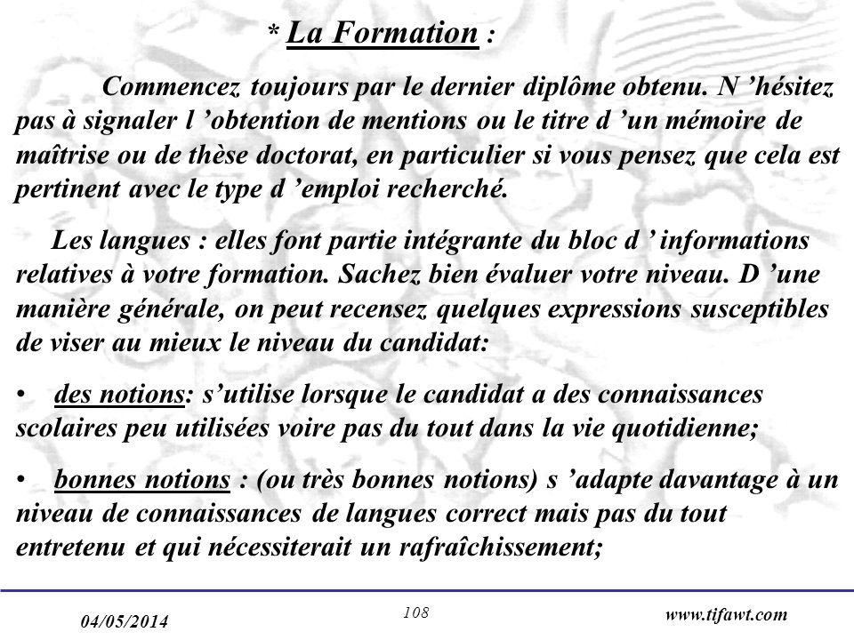 04/05/2014 www.tifawt.com 108 * La Formation : Commencez toujours par le dernier diplôme obtenu. N hésitez pas à signaler l obtention de mentions ou l