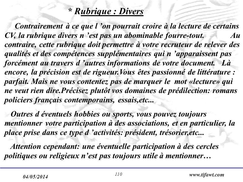 04/05/2014 www.tifawt.com 110 * Rubrique : Divers Contrairement à ce que l on pourrait croire à la lecture de certains CV, la rubrique divers n est pa