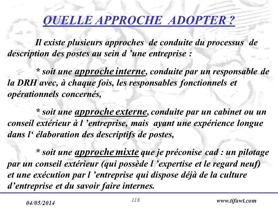 04/05/2014 www.tifawt.com 118 QUELLE APPROCHE ADOPTER ? Il existe plusieurs approches de conduite du processus de description des postes au sein d une