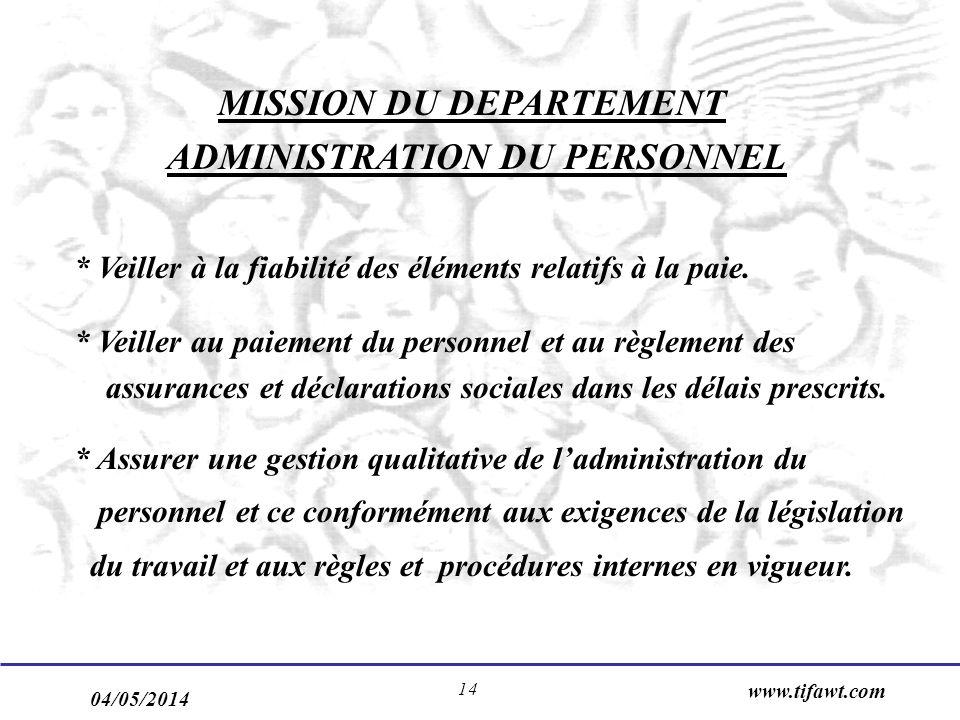 04/05/2014 www.tifawt.com 14 MISSION DU DEPARTEMENT ADMINISTRATION DU PERSONNEL * Veiller à la fiabilité des éléments relatifs à la paie. * Veiller au