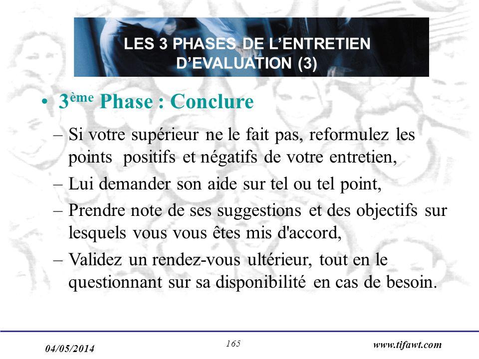 04/05/2014 www.tifawt.com 165 LES 3 PHASES DE LENTRETIEN DEVALUATION (3) 3 ème Phase : Conclure –Si votre supérieur ne le fait pas, reformulez les poi
