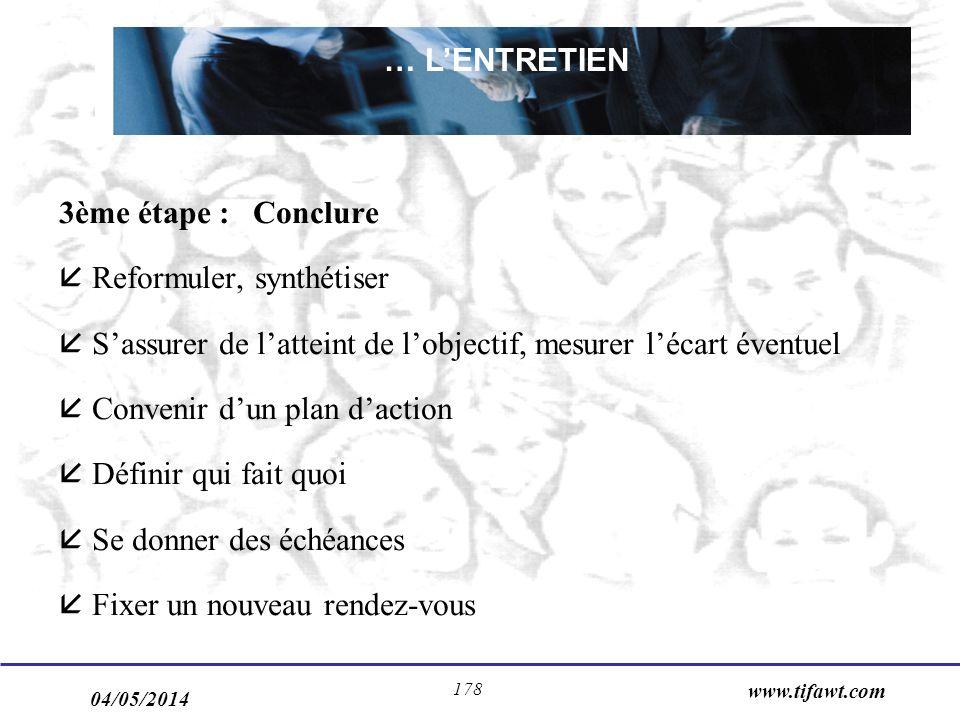 04/05/2014 www.tifawt.com 178 3ème étape : Conclure Reformuler, synthétiser Sassurer de latteint de lobjectif, mesurer lécart éventuel Convenir dun pl