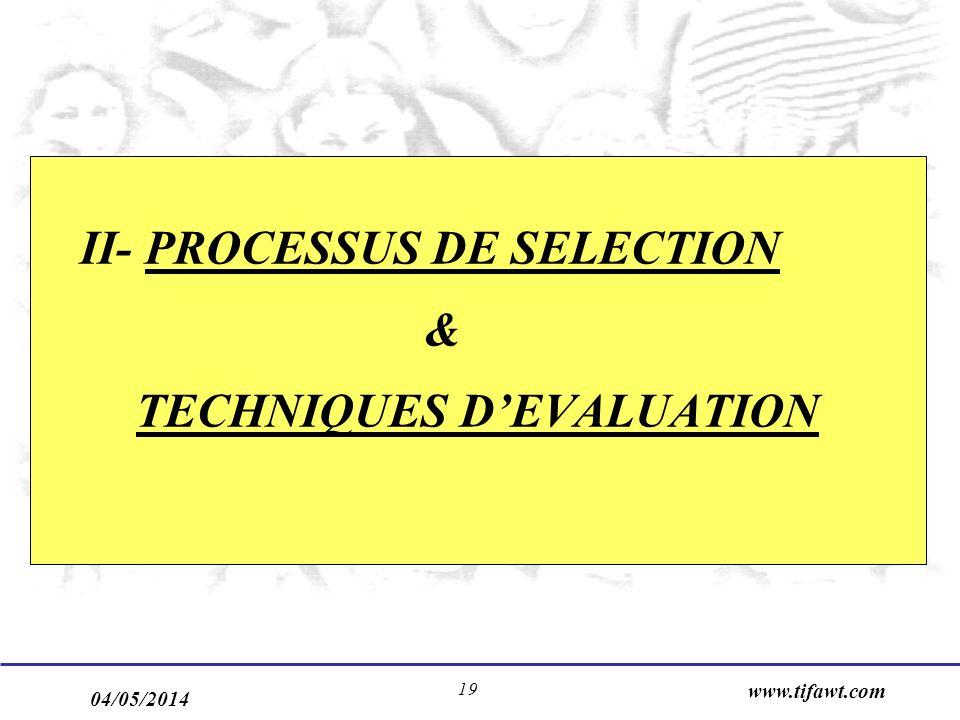 04/05/2014 www.tifawt.com 19 II- PROCESSUS DE SELECTION & TECHNIQUES DEVALUATION