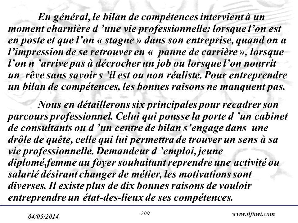 04/05/2014 www.tifawt.com 209 En général, le bilan de compétences intervient à un moment charnière d une vie professionnelle: lorsque lon est en poste