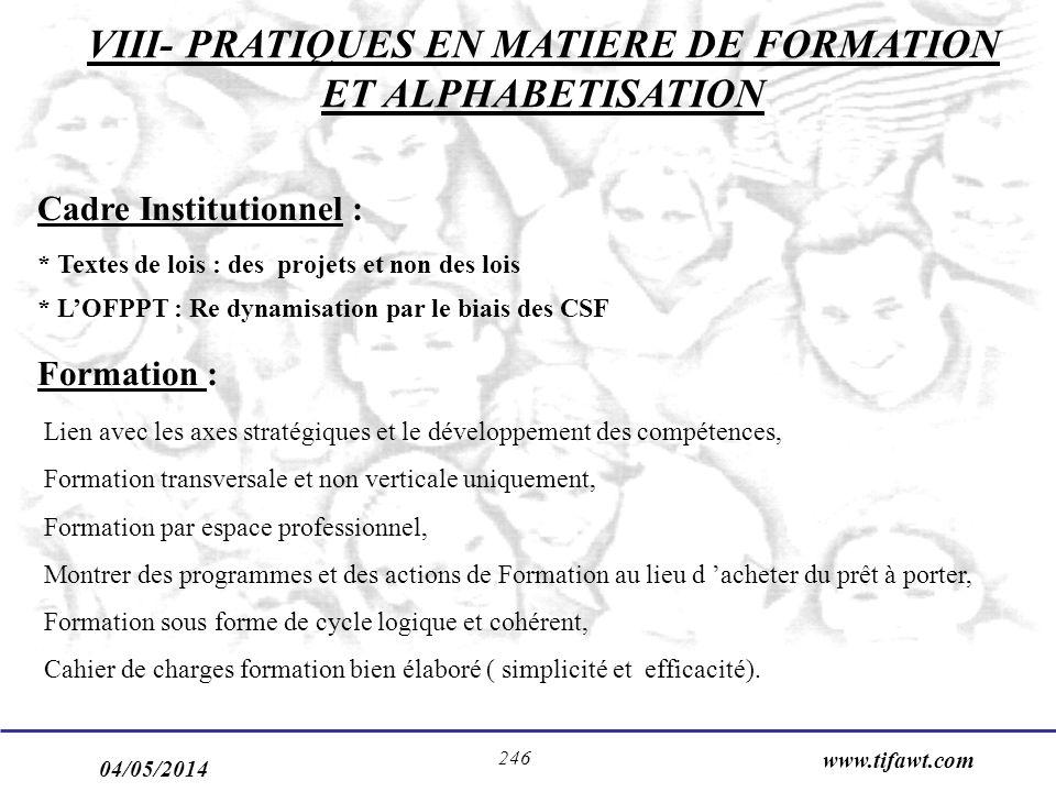 04/05/2014 www.tifawt.com 246 Cadre Institutionnel : * Textes de lois : des projets et non des lois * LOFPPT : Re dynamisation par le biais des CSF Fo