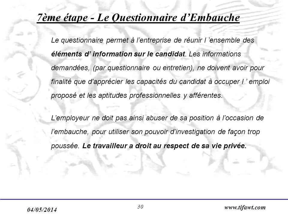 04/05/2014 www.tifawt.com 30 7ème étape - Le Questionnaire dEmbauche Le questionnaire permet à lentreprise de réunir l ensemble des éléments d information sur le candidat.