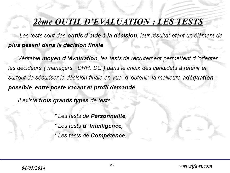 04/05/2014 www.tifawt.com 37 2ème OUTIL DEVALUATION : LES TESTS Les tests sont des outils daide à la décision, leur résultat étant un élément de plus pesant dans la décision finale.
