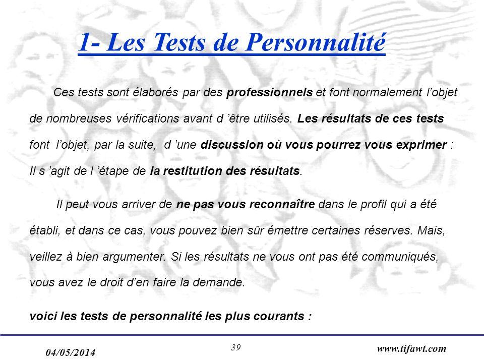 04/05/2014 www.tifawt.com 39 1- Les Tests de Personnalité Ces tests sont élaborés par des professionnels et font normalement lobjet de nombreuses véri