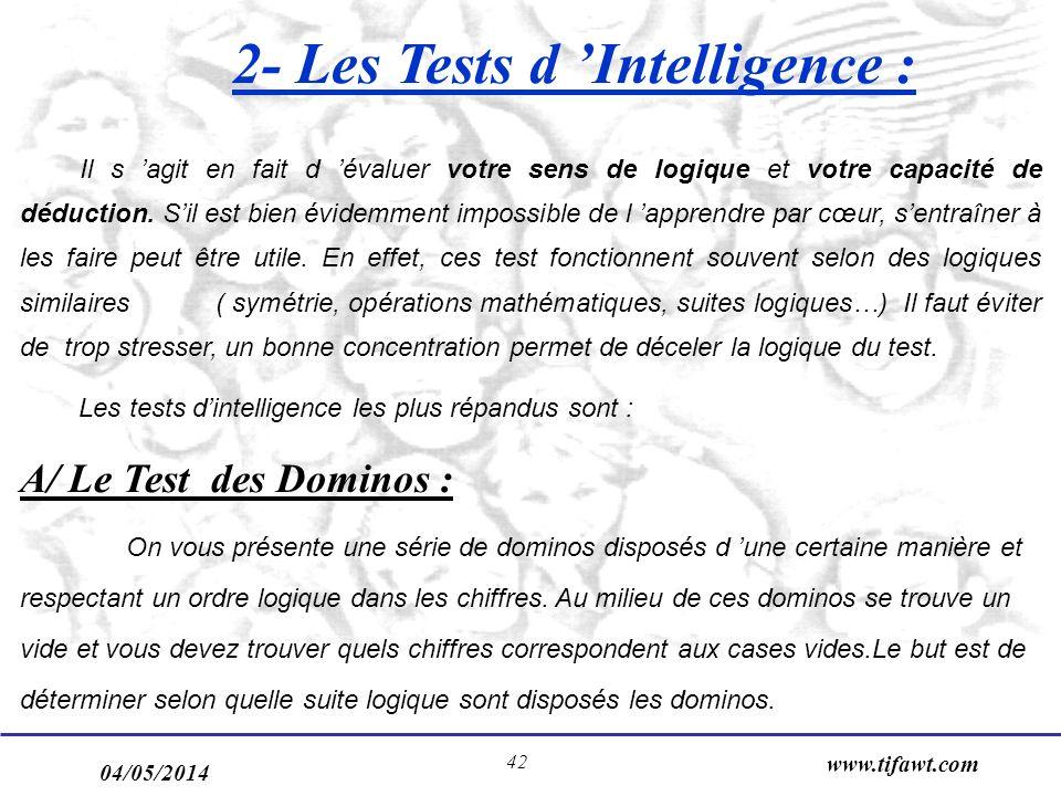 04/05/2014 www.tifawt.com 42 2- Les Tests d Intelligence : Il s agit en fait d évaluer votre sens de logique et votre capacité de déduction. Sil est b