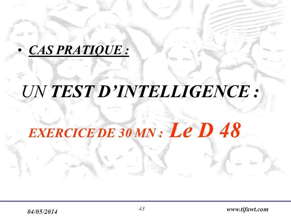 04/05/2014 www.tifawt.com 43 CAS PRATIQUE : UN TEST DINTELLIGENCE : EXERCICE DE 30 MN : Le D 48
