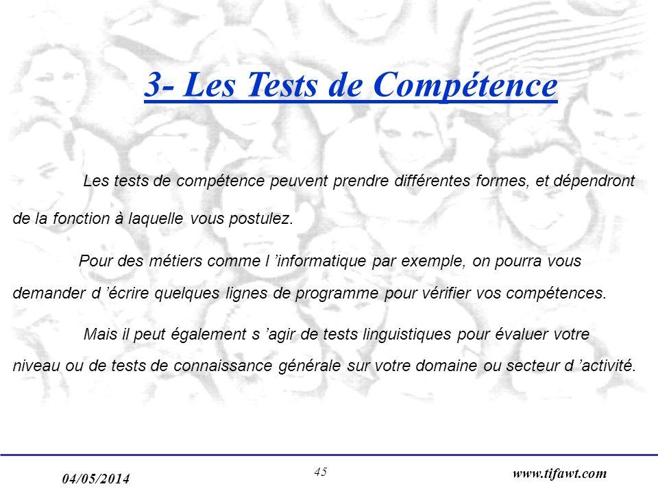 04/05/2014 www.tifawt.com 45 3- Les Tests de Compétence Les tests de compétence peuvent prendre différentes formes, et dépendront de la fonction à laq