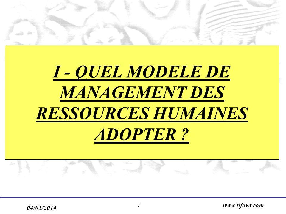 04/05/2014 www.tifawt.com 5 I - QUEL MODELE DE MANAGEMENT DES RESSOURCES HUMAINES ADOPTER ?