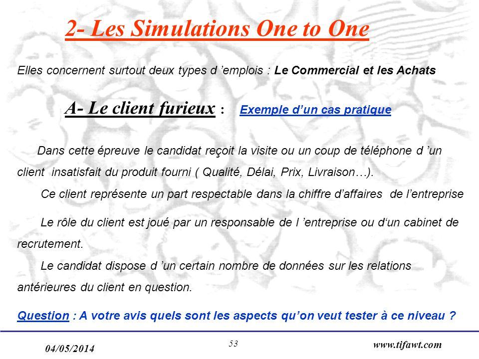 04/05/2014 www.tifawt.com 53 2- Les Simulations One to One Elles concernent surtout deux types d emplois : Le Commercial et les Achats A- Le client fu