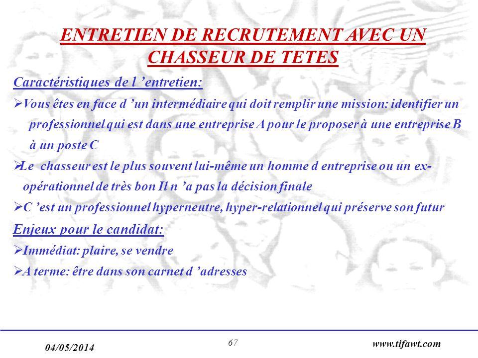 04/05/2014 www.tifawt.com 67 ENTRETIEN DE RECRUTEMENT AVEC UN CHASSEUR DE TETES Caractéristiques de l entretien: Vous êtes en face d un intermédiaire