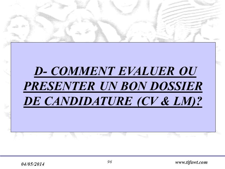 04/05/2014 www.tifawt.com 96 D- COMMENT EVALUER OU PRESENTER UN BON DOSSIER DE CANDIDATURE (CV & LM)?