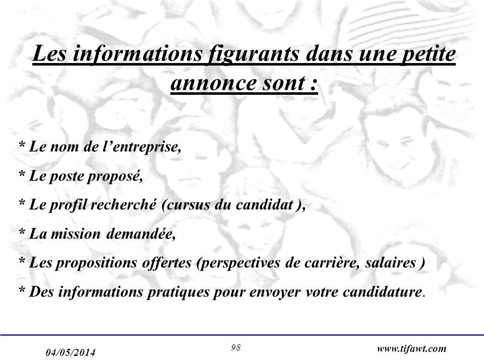 04/05/2014 www.tifawt.com 98 Les informations figurants dans une petite annonce sont : * Le nom de lentreprise, * Le poste proposé, * Le profil recher