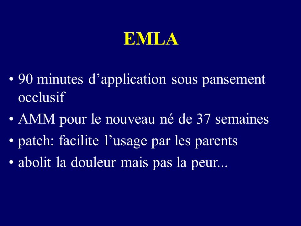 EMLA 90 minutes dapplication sous pansement occlusif AMM pour le nouveau né de 37 semaines patch: facilite lusage par les parents abolit la douleur ma