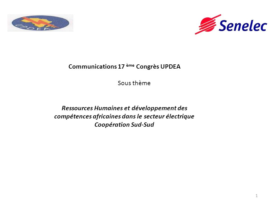 Communications 17 ème Congrès UPDEA Sous thème Ressources Humaines et développement des compétences africaines dans le secteur électrique Coopération