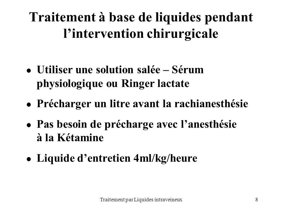 8Traitement par Liquides intraveineux Traitement à base de liquides pendant lintervention chirurgicale Utiliser une solution salée – Sérum physiologiq