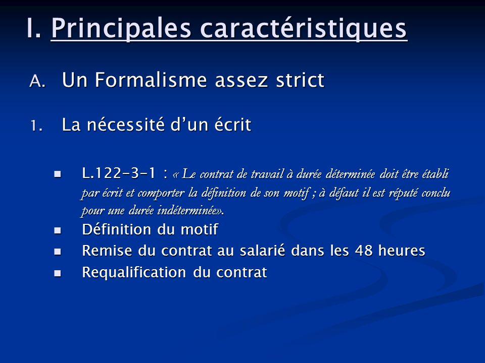 A. Un Formalisme assez strict 1. La nécessité dun écrit L.122-3-1 : « Le contrat de travail à durée déterminée doit être établi par écrit et comporter