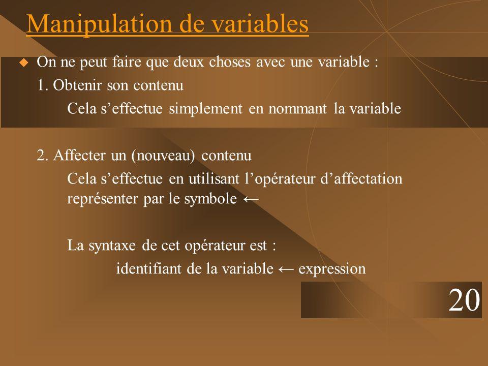 20 Manipulation de variables On ne peut faire que deux choses avec une variable : 1. Obtenir son contenu Cela seffectue simplement en nommant la varia