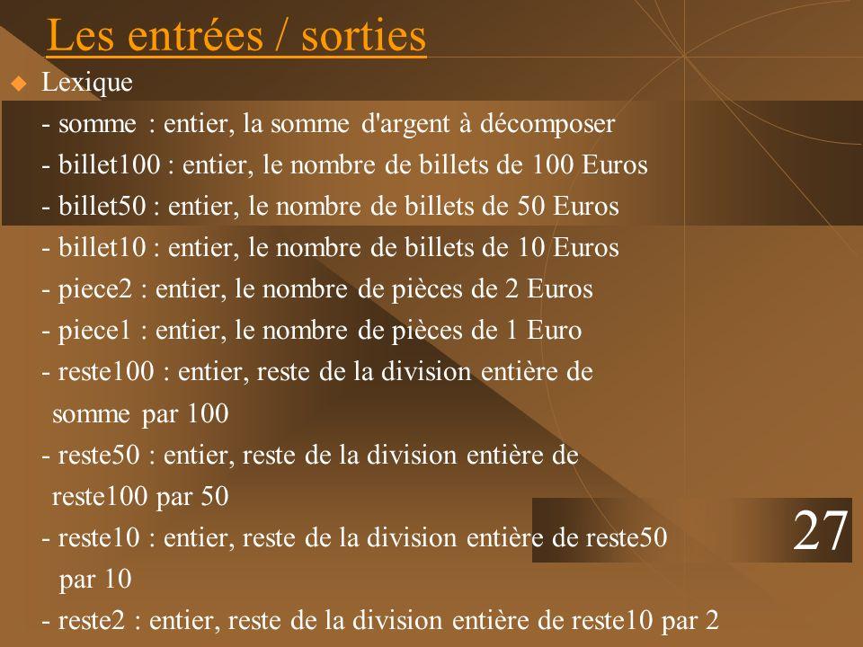 Lexique - somme : entier, la somme d'argent à décomposer - billet100 : entier, le nombre de billets de 100 Euros - billet50 : entier, le nombre de bil