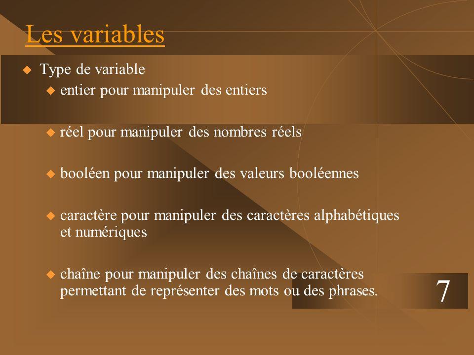 7 Les variables Type de variable u entier pour manipuler des entiers u réel pour manipuler des nombres réels u booléen pour manipuler des valeurs bool