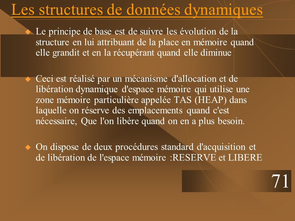 Les structures de données dynamiques Le principe de base est de suivre les évolution de la structure en lui attribuant de la place en mémoire quand el