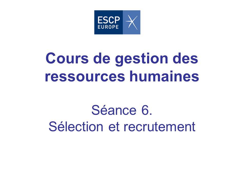 Cours de gestion des ressources humaines Séance 6. Sélection et recrutement