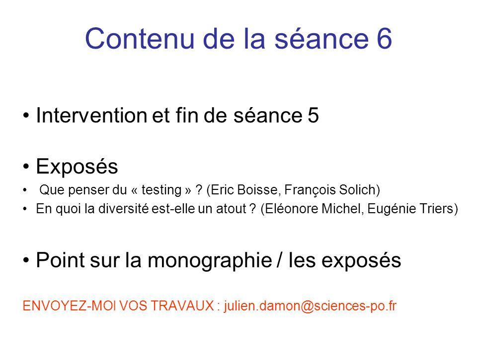 Intervention et fin de séance 5 Exposés Que penser du « testing » ? (Eric Boisse, François Solich) En quoi la diversité est-elle un atout ? (Eléonore
