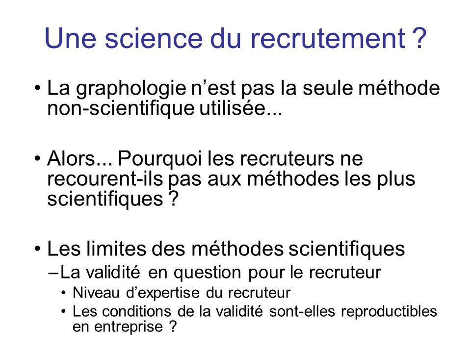 La graphologie nest pas la seule méthode non-scientifique utilisée... Alors... Pourquoi les recruteurs ne recourent-ils pas aux méthodes les plus scie