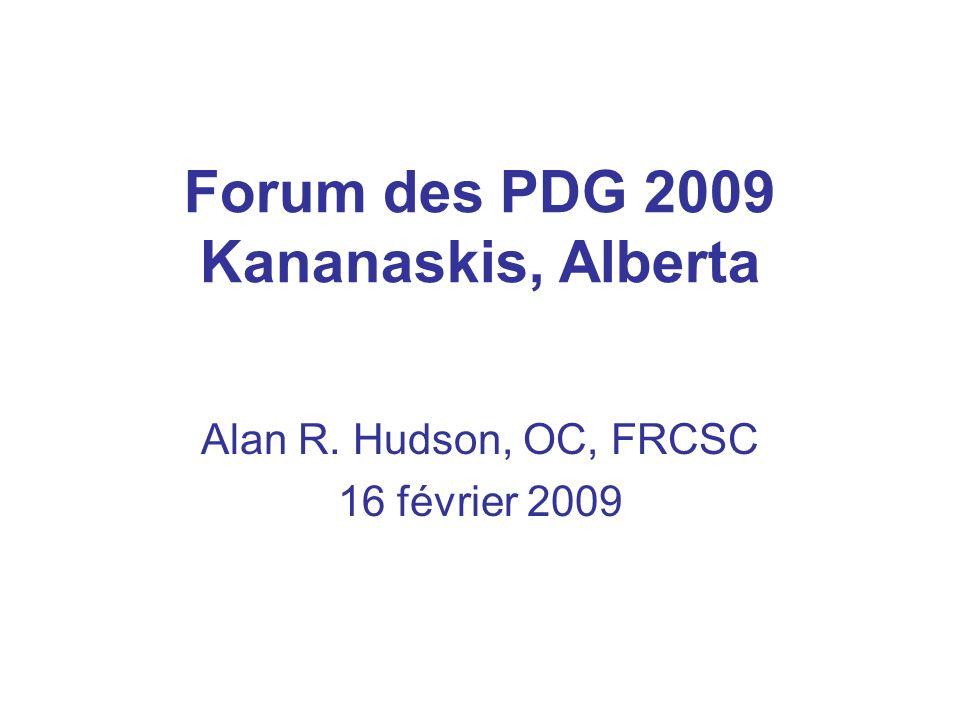Forum des PDG 2009 Kananaskis, Alberta Alan R. Hudson, OC, FRCSC 16 février 2009