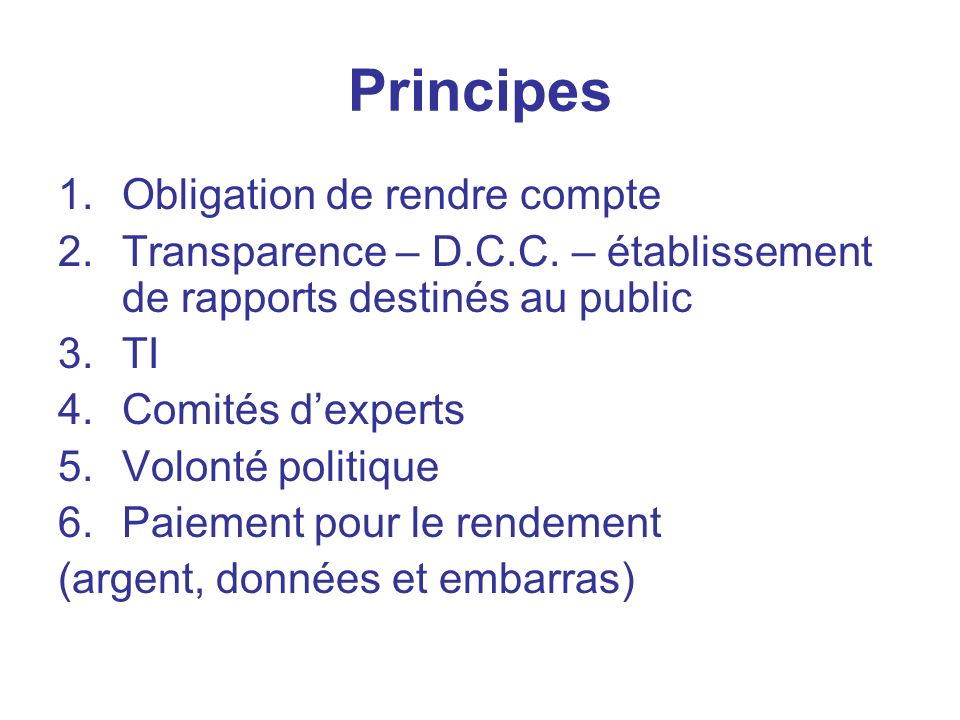 Principes 1.Obligation de rendre compte 2.Transparence – D.C.C.
