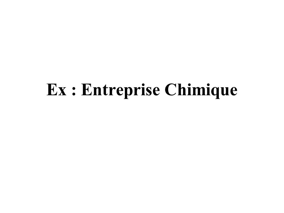 Ex : Entreprise Chimique