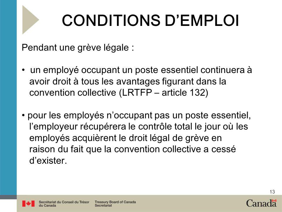 13 CONDITIONS DEMPLOI Pendant une grève légale : un employé occupant un poste essentiel continuera à avoir droit à tous les avantages figurant dans la