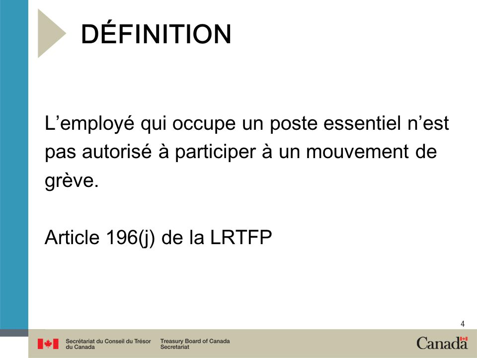 4 DÉFINITION Lemployé qui occupe un poste essentiel nest pas autorisé à participer à un mouvement de grève. Article 196(j) de la LRTFP