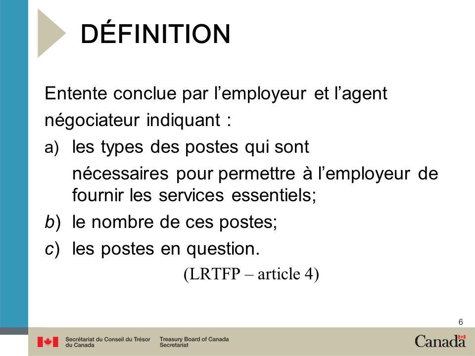 6 DÉFINITION Entente conclue par lemployeur et lagent négociateur indiquant : a) les types des postes qui sont nécessaires pour permettre à lemployeur