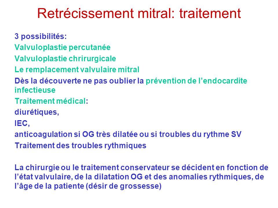 Retrécissement mitral: traitement 3 possibilités: Valvuloplastie percutanée Valvuloplastie chrirurgicale Le remplacement valvulaire mitral Dès la déco