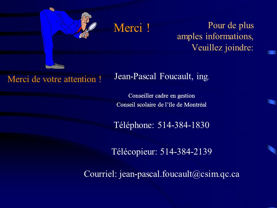 Pour de plus amples informations, Veuillez joindre: Jean-Pascal Foucault, ing. Conseiller cadre en gestion Conseil scolaire de lîle de Montréal Téléph