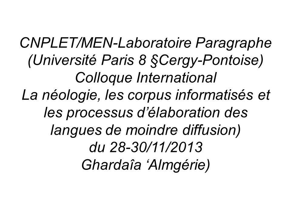 CNPLET/MEN-Laboratoire Paragraphe (Université Paris 8 §Cergy-Pontoise) Colloque International La néologie, les corpus informatisés et les processus dé
