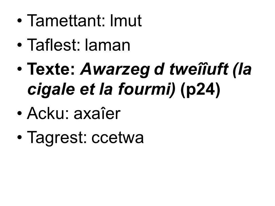 Tamettant: lmut Taflest: laman Texte: Awarzeg d tweîîuft (la cigale et la fourmi) (p24) Acku: axaîer Tagrest: ccetwa